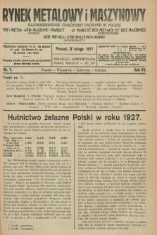 Rynek Metalowy i Maszynowy : najobszerniejsze czasopismo fachowe w Polsce. R.7, nr 7 (17 lutego 1927) + dod.