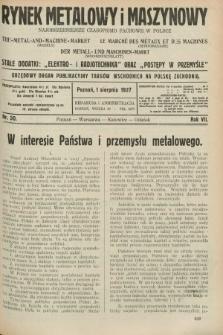 Rynek Metalowy i Maszynowy : najobszerniejsze czasopismo fachowe w Polsce : urzędowy organ publikacyjny Targów Wschodnich na Polskę Zachodnią. R.7, nr 30 (1 sierpnia 1927) + dod.