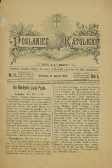 Posłaniec Katolicki : niedzielne pisemko religijne ku nauce, zbudowaniu i pociesze dla ludu katolickiego. R.6, nr 12 (19 marca 1896)