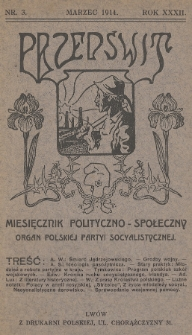 Przedświt : miesięcznik polityczno-społeczny : organ Polskiej Partyi Socyalistycznej. R. 32, 1914, nr3