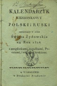 Kalendarzyk Kieszonkowy Polski i Ruski Zawierający w Sobie Święta Żydowskie na Rok 1814 z anegdotami, zagadkami, Pocztami, i walnemi traktami.