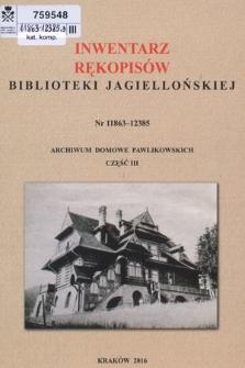 Inwentarz rękopisów Biblioteki Jagiellońskiej : nr 11863-12385 : Archiwum Domowe Pawlikowskich. Cz. 3