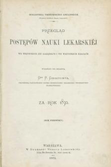 Przegląd Postępów Nauki Lekarskiej we Wszystkich jej Gałęziach i we Wszystkich Krajach za Rok 1870. R.1
