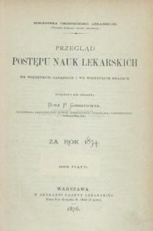 Przegląd Postępu Nauk Lekarskich we Wszystkich Gałęziach i we Wszystkich Krajach za Rok 1874. R.5