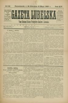 Gazeta Lubelska : pismo codzienne rolniczo-przemysłowo-handlowe i literackie. R.14, № 102 (6 maja 1889)