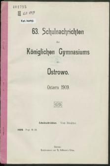 63. Schulnachrichten des Königlichen Gymnasiums zu Ostrowo : Ostern 1909