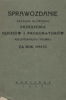 Sprawozdanie Zarządu Głównego Zrzeszenia Sędziów iProkuratorów Rzeczypospolitej Polskiej zarok 1934/1935