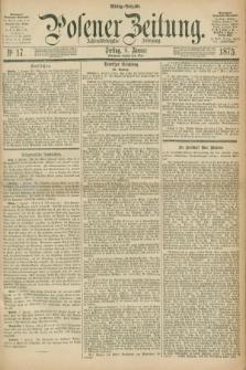 Posener Zeitung. Jg.78 [i.e.82], Nr. 17 (8 Januar 1875) - Mittag=Ausgabe.