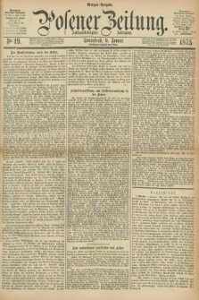 Posener Zeitung. Jg.78 [i.e.82], Nr. 19 (9 Januar 1875) - Morgen=Ausgabe. + dod.