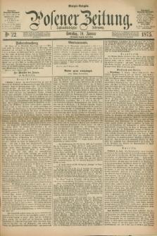 Posener Zeitung. Jg.78 [i.e.82], Nr. 22 (10 Januar 1875) - Morgen=Ausgabe.