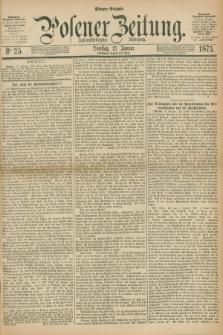 Posener Zeitung. Jg.78 [i.e.82], Nr. 25 (12 Januar 1875) - Morgen=Ausgabe. + dod.