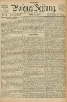 Posener Zeitung. Jg.78 [i.e.82], Nr. 26 (12 Januar 1875) - Mittag=Ausgabe.