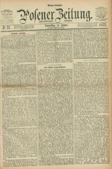 Posener Zeitung. Jg.78 [i.e.82], Nr. 31 (14 Januar 1875) - Morgen=Ausgabe. + dod.