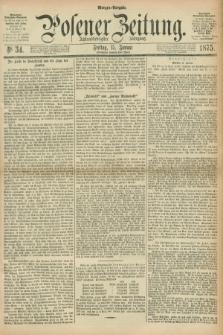 Posener Zeitung. Jg.78 [i.e.82], Nr. 34 (15 Januar 1875) - Morgen=Ausgabe. + dod.