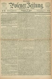 Posener Zeitung. Jg.78 [i.e.82], Nr. 37 (16 Januar 1875) - Morgen=Ausgabe.