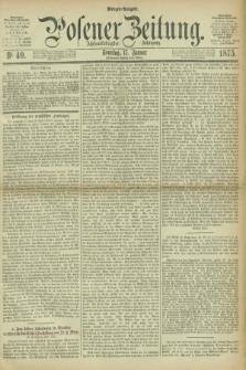 Posener Zeitung. Jg.78 [i.e.82], Nr. 40 (17 Januar 1875) - Morgen=Ausgabe. + dod.