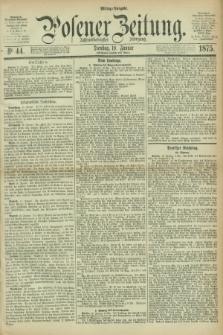 Posener Zeitung. Jg.78 [i.e.82], Nr. 44 (19 Januar 1875) - Mittag=Ausgabe.