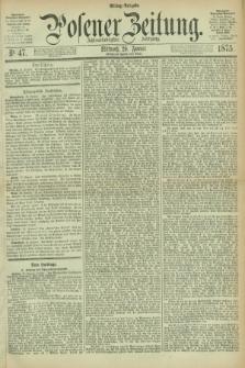 Posener Zeitung. Jg.78 [i.e.82], Nr. 47 (20 Januar 1875) - Mittag=Ausgabe.