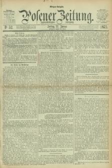 Posener Zeitung. Jg.78 [i.e.82], Nr. 52 (22 Januar 1875) - Morgen=Ausgabe. + dod.