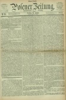 Posener Zeitung. Jg.78 [i.e.82], Nr. 61 (26 Januar 1875) - Morgen=Ausgabe. + dod.