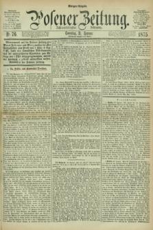 Posener Zeitung. Jg.78 [i.e.82], Nr. 76 (31 Januar 1875) - Morgen=Ausgabe. + dod.