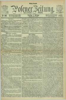 Posener Zeitung. Jg.78 [i.e.82], Nr. 80 (2 Februar 1875) - Mittag=Ausgabe.