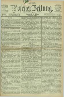 Posener Zeitung. Jg.78 [i.e.82], Nr. 91 (6 Februar 1875) - Morgen=Ausgabe. + dod.