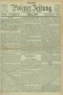 Posener Zeitung. Jg.78 [i.e.82], Nr. 94 (7 Februar 1875) - Morgen=Ausgabe. + dod.