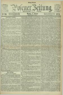 Posener Zeitung. Jg.78 [i.e.82], Nr. 95 (8 Februar 1875) - Mittag=Ausgabe.