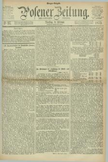 Posener Zeitung. Jg.78 [i.e.82], Nr. 97 (9 Februar 1875) - Morgen=Ausgabe. + dod.