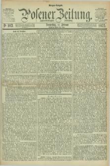 Posener Zeitung. Jg.78 [i.e.82], Nr. 103 (11 Februar 1875) - Morgen=Ausgabe. + dod.