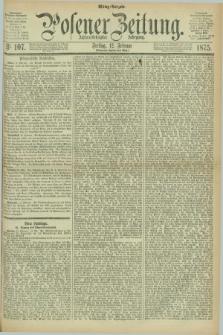 Posener Zeitung. Jg.78 [i.e.82], Nr. 107 (12 Februar 1875) - Mittag=Ausgabe.