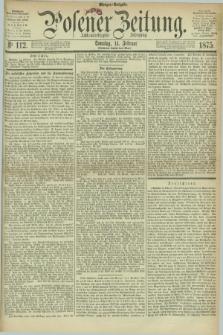 Posener Zeitung. Jg.78 [i.e.82], Nr. 112 (14 Februar 1875) - Morgen=Ausgabe. + dod.
