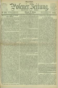 Posener Zeitung. Jg.78 [i.e.82], Nr. 118 (17 Februar 1875) - Morgen=Ausgabe. + dod.