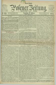 Posener Zeitung. Jg.78 [i.e.82], Nr. 121 (18 Februar 1875) - Morgen=Ausgabe. + dod.