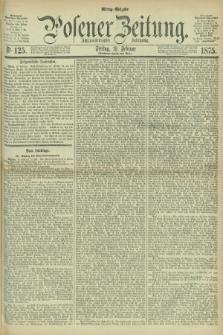 Posener Zeitung. Jg.78 [i.e.82], Nr. 125 (19 Februar 1875) - Mittag=Ausgabe.