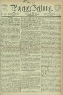 Posener Zeitung. Jg.78 [i.e.82], Nr. 127 (20 Februar 1875) - Morgen=Ausgabe. + dod.
