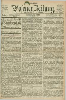 Posener Zeitung. Jg.78 [i.e.82], Nr. 145 (27 Februar 1875) - Morgen=Ausgabe. + dod.