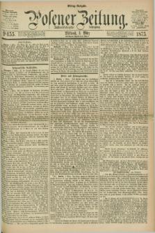 Posener Zeitung. Jg.78 [i.e.82], Nr. 155 (3 März 1875) - Mittag=Ausgabe.