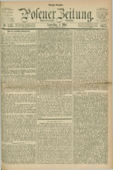 Posener Zeitung. Jg.78 [i.e.82], Nr. 157 (4 März 1875) - Morgen=Ausgabe. + dod.