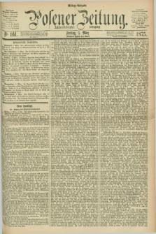 Posener Zeitung. Jg.78 [i.e.82], Nr. 161 (5 März 1875) - Mittag=Ausgabe.