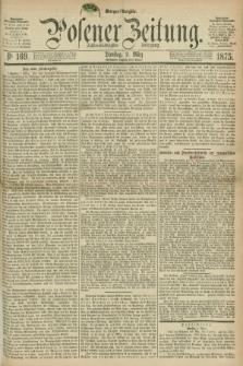Posener Zeitung. Jg.78 [i.e.82], Nr. 169 (9 März 1875) - Morgen=Ausgabe. + dod.