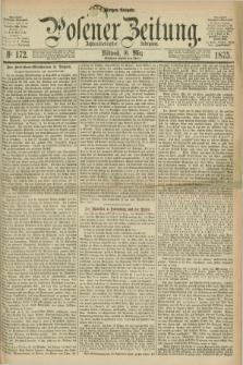 Posener Zeitung. Jg.78 [i.e.82], Nr. 172 (10 März 1875) - Morgen=Ausgabe. + dod.