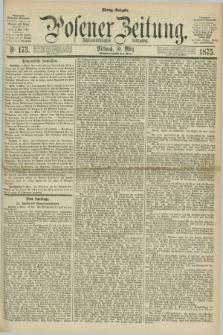 Posener Zeitung. Jg.78 [i.e.82], Nr. 173 (10 März 1875) - Mittag=Ausgabe.