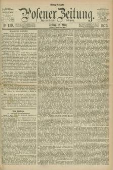 Posener Zeitung. Jg.78 [i.e.82], Nr. 179 (12 März 1875) - Mittag=Ausgabe.