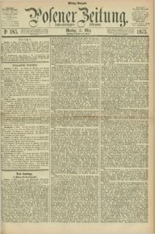 Posener Zeitung. Jg.78 [i.e.82], Nr. 185 (15 März 1875) - Mittag=Ausgabe.