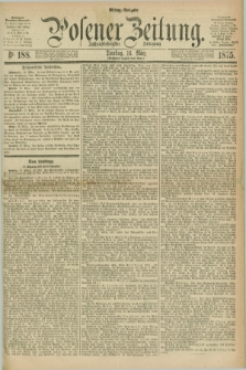 Posener Zeitung. Jg.78 [i.e.82], Nr. 188 (16 März 1875) - Mittag=Ausgabe.