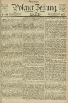 Posener Zeitung. Jg.78 [i.e.82], Nr. 196 (19 März 1875) - Morgen=Ausgabe. + dod.