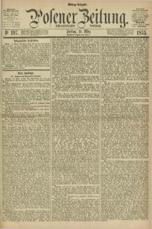 Posener Zeitung. Jg.78 [i.e.82], Nr. 197 (19 März 1875) - Mittag=Ausgabe.