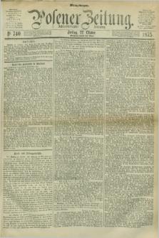 Posener Zeitung. Jg.78 [i.e.82], Nr. 740 (22 Oktober 1875) - Mittag=Ausgabe.